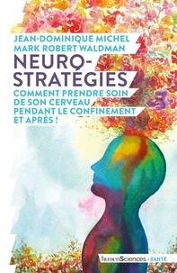 Jean-Dominique Michel et Mark Robert Waldman - Neuro-stratégies, comment prendre soin de son cerveau pendant le confinement. Et après !.