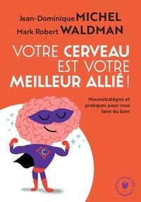 Jean-Dominique Michel et Mark Robert Waldman - Votre cerveau est votre meilleur allié !.