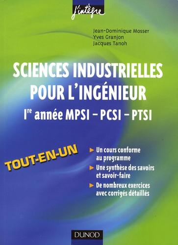 Jean-Dominique Mosser et Yves Granjon - Sciences industrielles pour l'ingénieur 1re année MPSI-PCSI-PTSI.