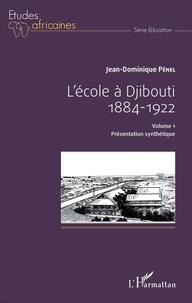 Jean-Dominique Pénel - L'école à Djibouti (1884-1922) - Volume 1, Présentation synthétique.