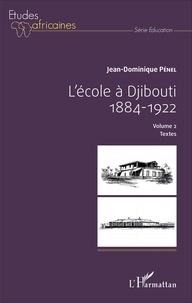 Jean-Dominique Pénel - L'école à Djibouti (1884-1922) - Volume 2, Textes.
