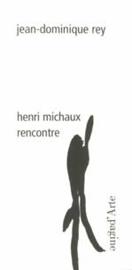 Jean-Dominique Rey - Henri Michaux - Rencontre.