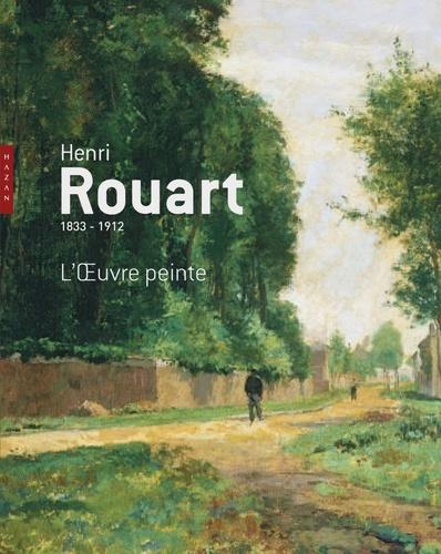 Jean-Dominique Rey - Henri Rouart (1833-1912) - L'Oeuvre peinte.
