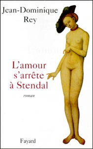 Jean-Dominique Rey - L'amour s'arrête à Stendal.
