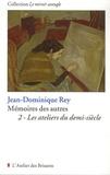Jean-Dominique Rey - Mémoires des autres - Tome 2, Les ateliers du demi-siècle.
