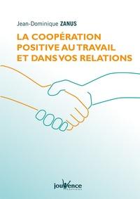 Jean Dominique Zanus - La coopération positive au travail et dans vos relations - Les Accords toltèques en pratique.