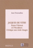 Jean Donnadieu - Jacques de Vitry (1175/1180-1240) - Entre l'Orient et l'Occident : l'évêque aux trois visages.