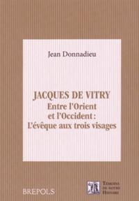 Jacques de Vitry (1175/1180-1240)- Entre l'Orient et l'Occident : l'évêque aux trois visages - Jean Donnadieu |
