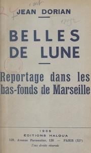 Jean Dorian - Belles de Lune - Reportage dans les bas-fonds de Marseille.
