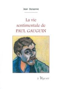 Jean Dorsenne - La vie sentimentale de Paul Gauguin.