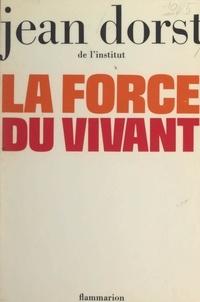 Jean Dorst - La force du vivant.