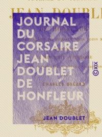 Jean Doublet et Charles Bréard - Journal du corsaire Jean Doublet de Honfleur - Lieutenant de frégate sous Louis XIV.