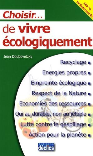 Jean Doubovetzky - Choisir de vivre écologiquement.