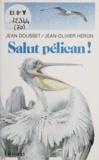 Jean Dousset - Salut, pélican !.