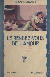 Jean Douxey et Joseph Brandicourt - Le rendez-vous de l'amour.