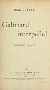 Jean Drault - Galimard interpelle ! - Comédie en un acte, représentée pour la première fois sur le théâtre du Grand-Guignol, le 28 mai 1900.