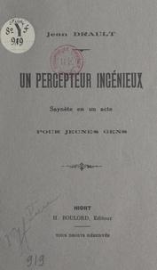 Jean Drault - Un percepteur ingénieux - Saynète en un acte, pour jeunes gens.