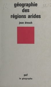 Jean Dresch et Christiane Motsch - Géographie des régions arides.