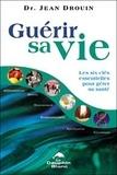 Jean Drouin - Guérir sa vie - Les six clés essentielles pour gérer sa santé.