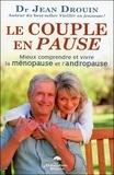 Jean Drouin - Le couple en pause - Mieux comprendre et vivre la ménopause et l'andropause.