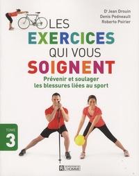 Jean Drouin et Denis Pedneault - Les exercices qui vous soignent - Tome 3, Prévenir et soulager les blessures liées au sport.