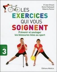 Jean Drouin et Denis Pednault - Les exercices qui vous soignent - Tome 3, Prévenir et soulager les blessures liées au sport.