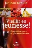 Jean Drouin - Vieillir en jeunesse ! - Comprendre et contrer les effets du vieillissement.