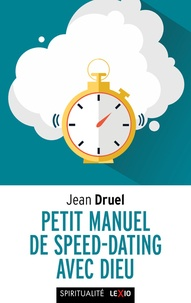 Jean Druel - Petit manuel de speed-dating avec Dieu.