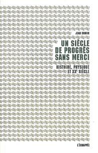 Jean Druon - Un siècle de progrès sans merci - Histoire, physique et XXe siècle.