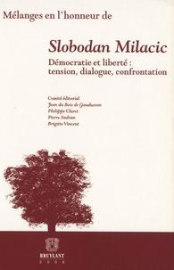 Jean Du Bois de Gaudusson et Philippe Claret - Mélanges en l'honneur de Slobodan Milacic - Démocratie et liberté : tension, dialogue, confrontation.