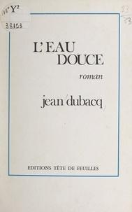 Jean Dubacq - L'eau douce.
