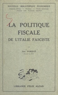 Jean Dubergé et François Simiand - La politique fiscale de l'Italie fasciste.