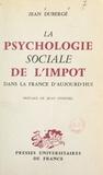 Jean Dubergé et Jean Stoetzel - La psychologie sociale de l'impôt dans la France d'aujourd'hui.