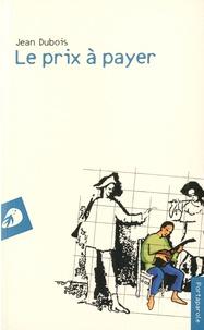 Jean Dubois - Le prix à payer.