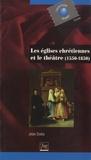 Jean Dubu - Les églises chrétiennes et le théâtre - 1550-1850.
