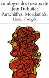 Jean Dubuffet - Catalogue des travaux de Jean Dubuffet - Tome 30, Parachiffres, mondanités, lieux abrégés.