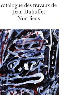 Jean Dubuffet - Catalogue des travaux de Jean Dubuffet - Tome 37, Non-lieux.