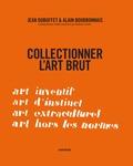 Jean Dubuffet et Alain Bourbonnais - Collectionner l'art brut.