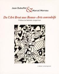Jean Dubuffet et Marcel Moreau - De l'art brut aux beaux-arts convulsifs.