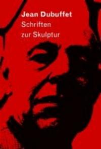 Jean Dubuffet - Schriften zur Skulptur. Vorwort von Cragg, Tony.