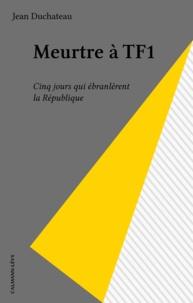 Jean Duchateau - Meurtre à TF 1 - Cinq jours qui ébranlèrent la République, roman.