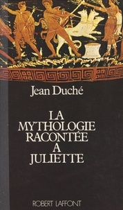 Jean Duché et David Housez - La mythologie racontée à Juliette.