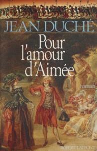 Jean Duché - Pour l'amour d'Aimée  Tome 1.