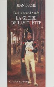 Jean Duché - Pour l'amour d'Aimée - Tome 2, La Gloire de Laviolette.