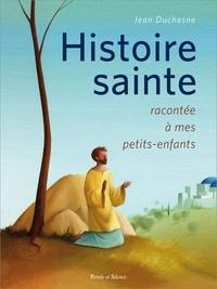 Histoire de Jésus et de ses apôtres racontée à mes petits-enfants - Jean Duchesne |