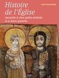 Jean Duchesne - Histoire de l'Eglise racontée à mes petits-enfants.