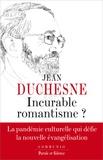 Jean Duchesne - Incurable romantisme ? - La pandémie culturelle qui défie la nouvelle évangélisation.