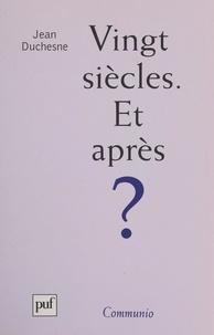 Jean Duchesne - Vingt siècles. Et après ? - Réflexions à l'occasion de l'an 2000.