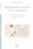 Jean Ducourneau - Plagiocéphalie et torticolis chez le nouveau-né - Approche ostéopathique et décodage postural.