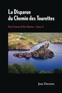 Jean Ducreux - Des crimes & des routes Tome 3 : La disparue du Chemin des Tourettes.